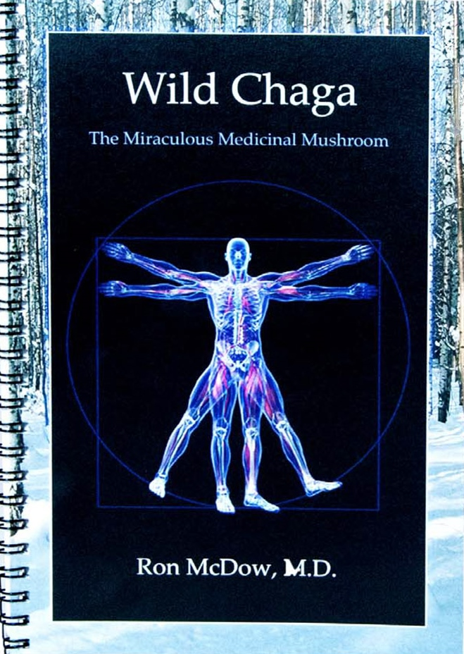 Wild Chaga: The Miraculous Medicinal Mushroom - Ron McDow, M.D. FREE PDF VERSION, AVAILABLE UPON REQUEST!